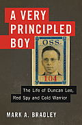 Very Principled Boy The Life of Duncan Lee Red Spy & Cold Warrior