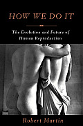 How We Do It The Evolution & Future of Human Reproduction