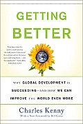 Getting Better Why Global Development Is Succeeding & How We Can Improve the World Even More