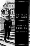 Citizen Soldier A Life of Harry S Truman