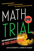 Math on Trial How Numbers Get Used & Abused in the Courtroom