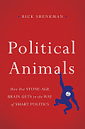 Political Animals How Our Stone Age Brain Gets in the Way of Smart Politics