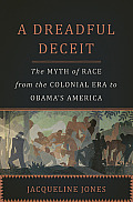 Dreadful Deceit The Myth of Race from the Colonial Era to Obamas America