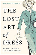 Lost Art of Dress The Women Who Once Made America Stylish
