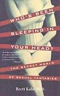 Whos Been Sleeping in Your Head The Secret World of Sexual Fantasies