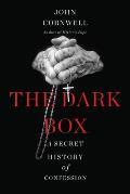 Dark Box A Secret History of Confession