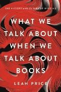 What We Talk About When We Talk About Books The History & Future of Reading