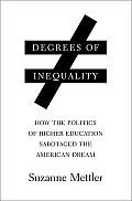Degrees of Inequality How the Politics of Higher Education Sabotaged the American Dream