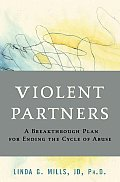 Violent Partners A Breakthrough Plan for Ending the Cycle of Abuse