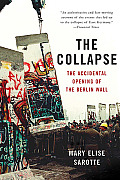 Collapse The Accidental Opening of the Berlin Wall