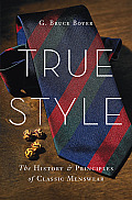 True Style The History & Principles of Classic Menswear