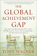 Global Achievement Gap Why Even Our Best Schools Dont Teach the New Survival Skills Our Children Need & What We Can Do about It