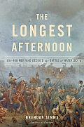 Longest Afternoon The 400 Men Who Decided the Battle of Waterloo