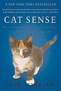 Cat Sense How the New Feline Science Can Make You a Better Friend to Your Pet