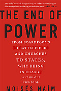 End of Power From Boardrooms to Battlefields & Churches to States Why Being in Charge Isnt What It Used to Be