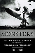 Monsters The Hindenburg Disaster & the Birth of Pathological Technology