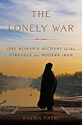 Lonely War One Womans Account of the Struggle for Modern Iran