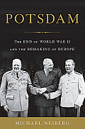 Potsdam The End of World War II & the Remaking of Europe
