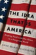 Idea That Is America Keeping Faith with Our Values in a Dangerous World