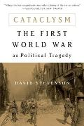 Cataclysm The First World War as Political Tragedy