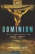 Dominion How the Christian Revolution Remade the World