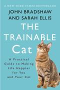 Trainable Cat A Practical Guide to Making Life Happier for You & Your Cat