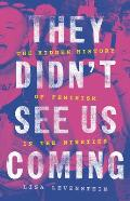They Didnt See Us Coming The Hidden History of Feminism in the Nineties