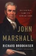 John Marshall The Man Who Made the Supreme Court