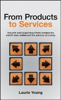 From Products to Services: Insight and Experience from Companies Which Have Embraced the Service Economy