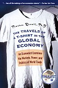 Travels of A T Shirt in the Global Economy An Economist Examines the Markets Power & Politics of World Trade