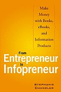 From Entrepreneur to Infopreneur Make Money with Books E Books & Information Products