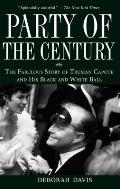 Party of the Century The Fabulous Story of Truman Capote & His Black & White Ball