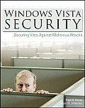 Windows Vista Security Securing Vista Against Malicious Attacks