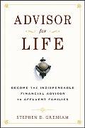 Advisor for Life Become the Indispensable Financial Advisor to Affluent Families