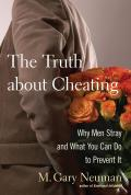 Truth about Cheating Why Men Stray & What You Can Do to Prevent It