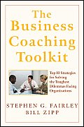 The Business Coaching Toolkit: Top 10 Strategies for Solving the Toughest Dilemmas Facing Organizations