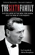 The Sixth Family: The Collapse of the New York Mafia and the Rise of Vito Rizzuto Paper Edition