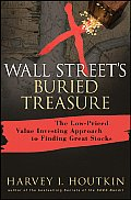 Wall Streets Buried Treasure The Low Priced Value Investing Approach to Finding Great Stocks