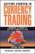 Getting Started in Currency Trading Winning in Todays Hottest Marketplace