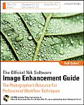 Official Nik Software Image Enhancement Guide The Photographers Resource for Professional Workflow Techniques