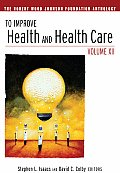 To Improve Health & Health Care Volume XII The Robert Wood Johnson Foundation Anthology