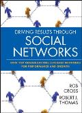 Driving Results Through Social Networks How Top Organizations Leverage Networks for Performance & Growth