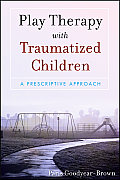 Play Therapy With Traumatized Children A Prescriptive Approach