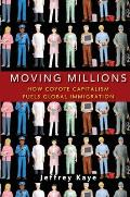 Moving Millions How Coyote Capitalism Fuels Global Immigration