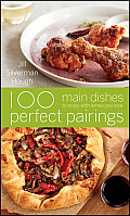 100 Perfect Pairings Main Dishes to Enjoy with Wines You Love