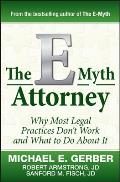 E Myth Attorney Why Most Legal Practices Dont Work & What to Do About It