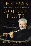 Man with the Golden Flute Sir James a Celtic Minstrel