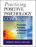 Practicing Positive Psychology Coaching Assessment Diagnosis & Intervention