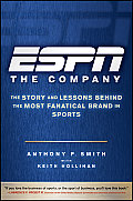 Espn The Company The Story & Lessons Behind the Most Fanatical Brand in Sports