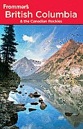 Frommers British Columbia & the Canadian Rockies 6th Edition